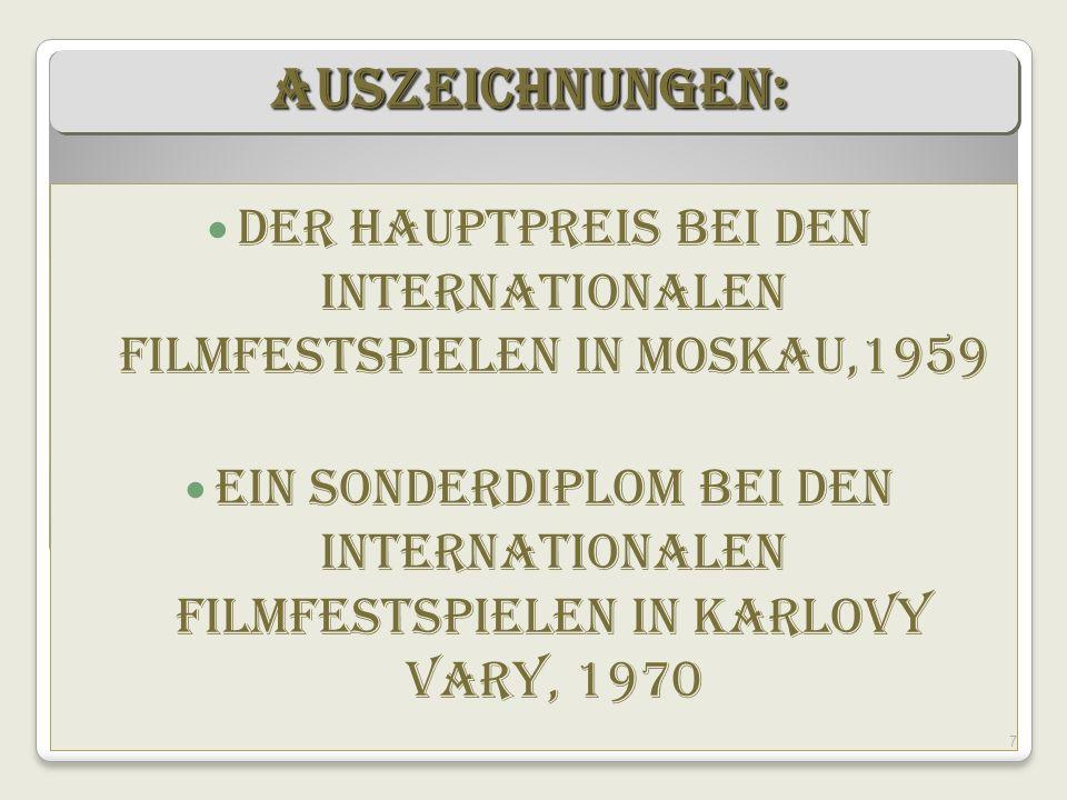 Der Hauptpreis bei den internationalen Filmfestspielen in Moskau,1959 Ein Sonderdiplom bei den internationalen Filmfestspielen in Karlovy Vary, 1970 7
