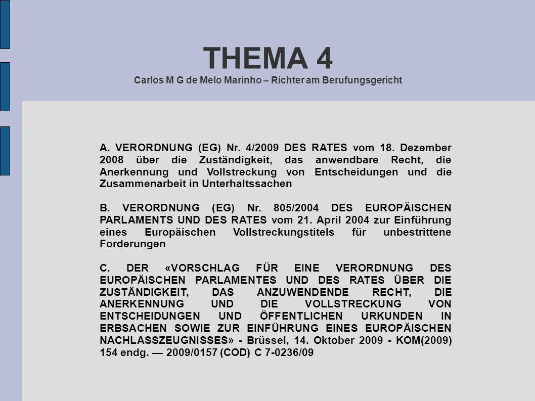 THEMA 4 Carlos M G de Melo Marinho – Richter am Berufungsgericht A. VERORDNUNG (EG) Nr. 4/2009 DES RATES vom 18. Dezember 2008 über die Zuständigkeit,