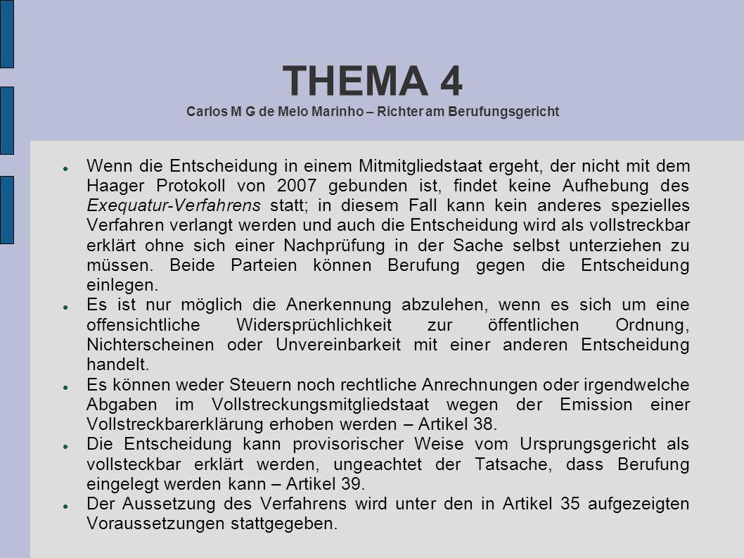 THEMA 4 Carlos M G de Melo Marinho – Richter am Berufungsgericht Wenn die Entscheidung in einem Mitmitgliedstaat ergeht, der nicht mit dem Haager Prot