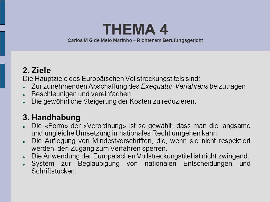 THEMA 4 Carlos M G de Melo Marinho – Richter am Berufungsgericht 2. Ziele Die Hauptziele des Europäischen Vollstreckungstitels sind: Zur zunehmenden A
