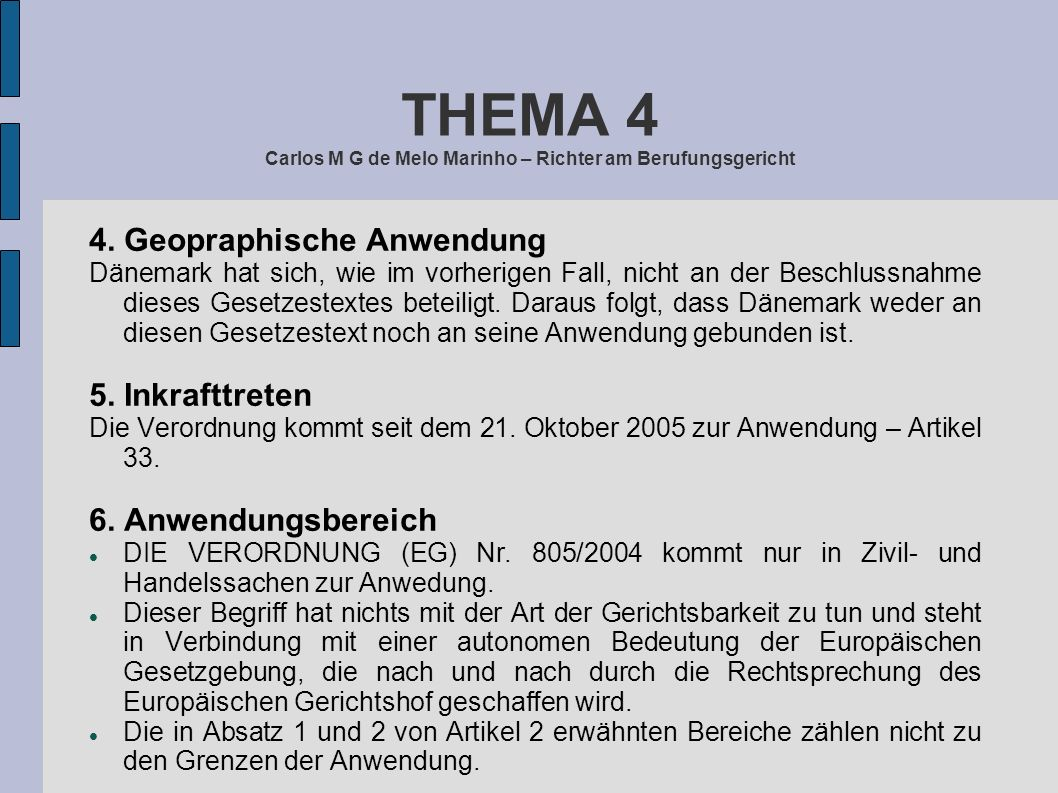 THEMA 4 Carlos M G de Melo Marinho – Richter am Berufungsgericht 4. Geopraphische Anwendung Dänemark hat sich, wie im vorherigen Fall, nicht an der Be