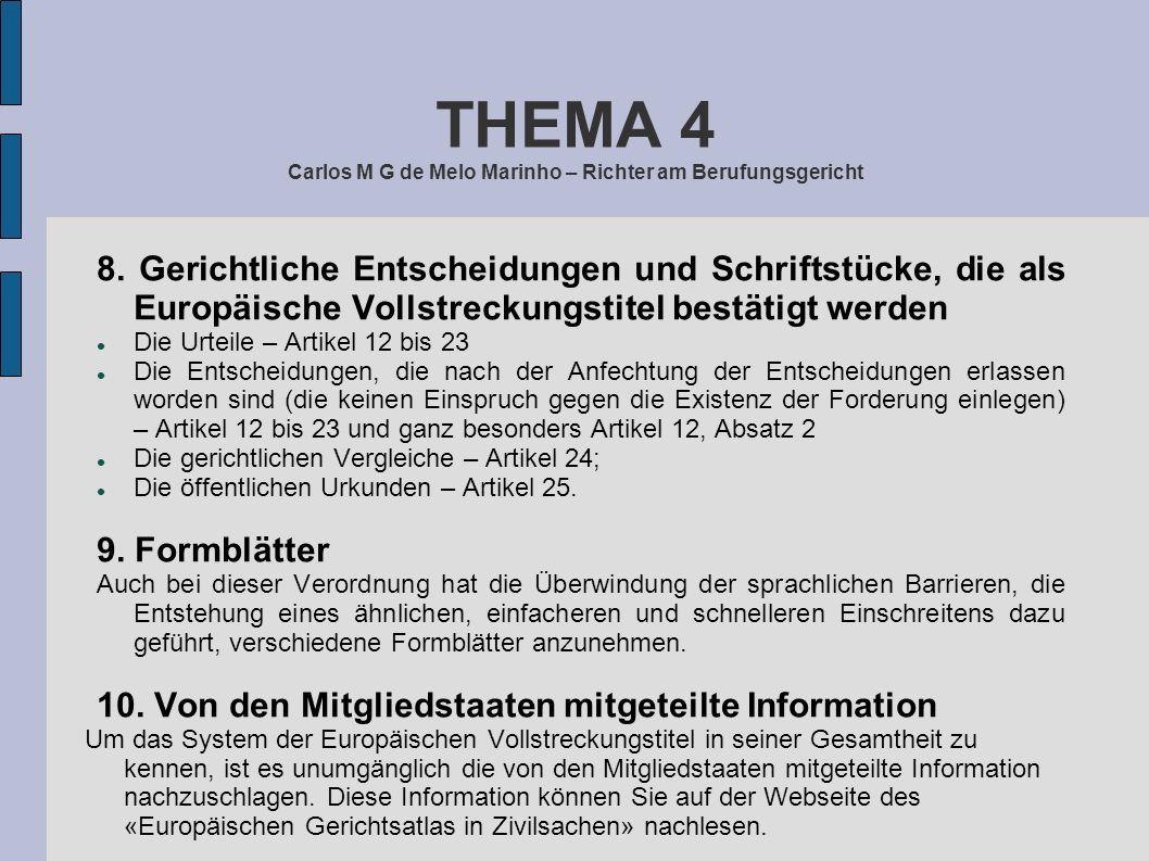THEMA 4 Carlos M G de Melo Marinho – Richter am Berufungsgericht 8. Gerichtliche Entscheidungen und Schriftstücke, die als Europäische Vollstreckungst