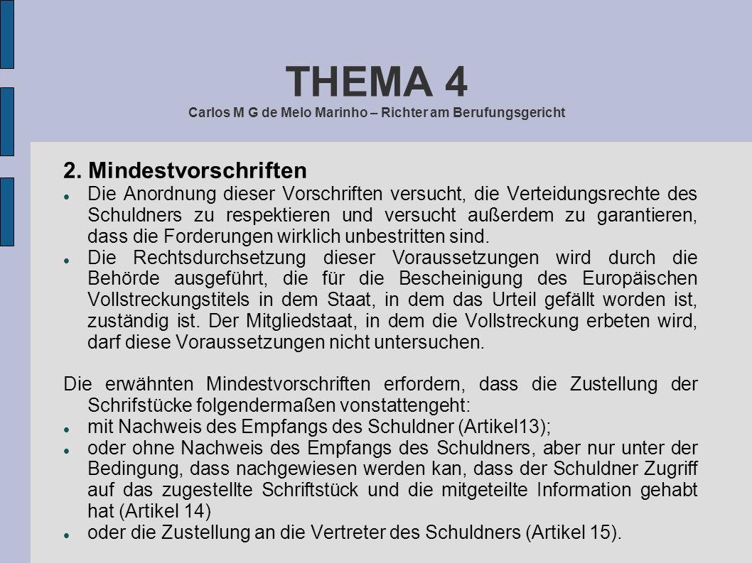 THEMA 4 Carlos M G de Melo Marinho – Richter am Berufungsgericht 2. Mindestvorschriften Die Anordnung dieser Vorschriften versucht, die Verteidungsrec
