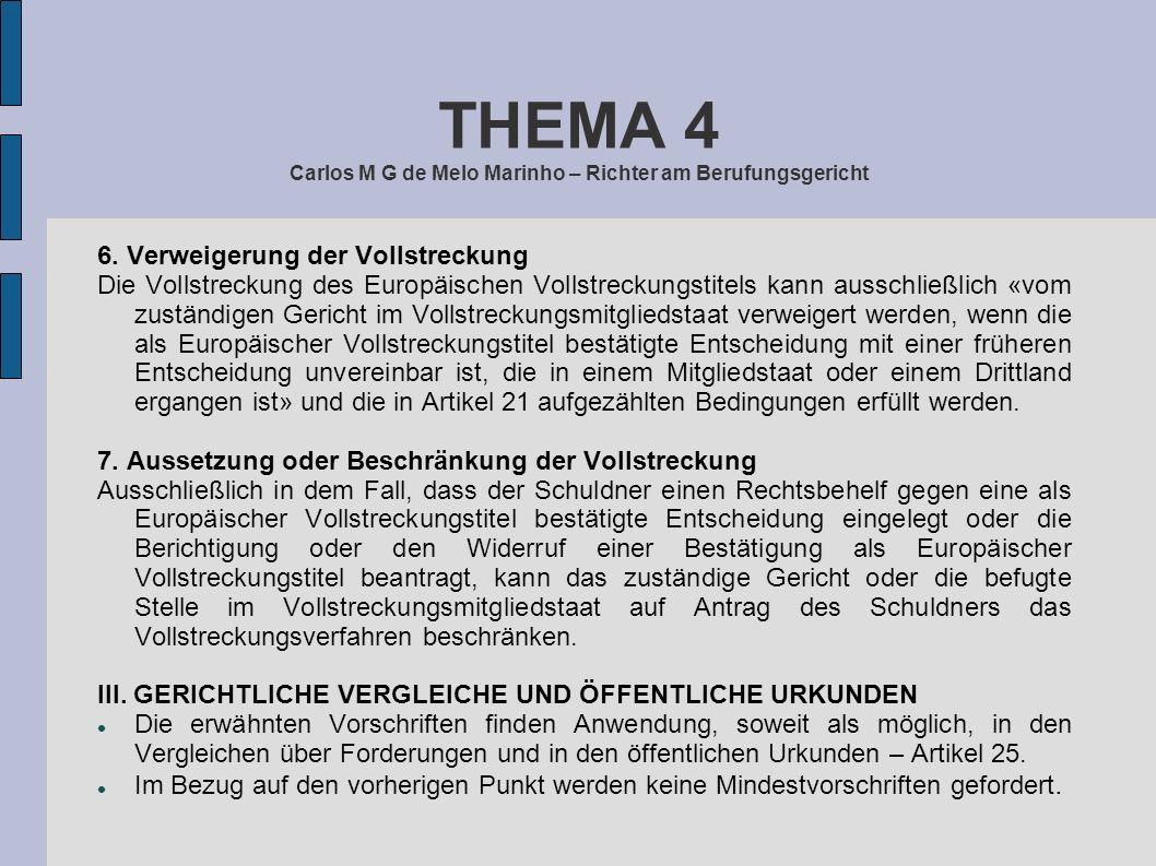 THEMA 4 Carlos M G de Melo Marinho – Richter am Berufungsgericht 6. Verweigerung der Vollstreckung Die Vollstreckung des Europäischen Vollstreckungsti