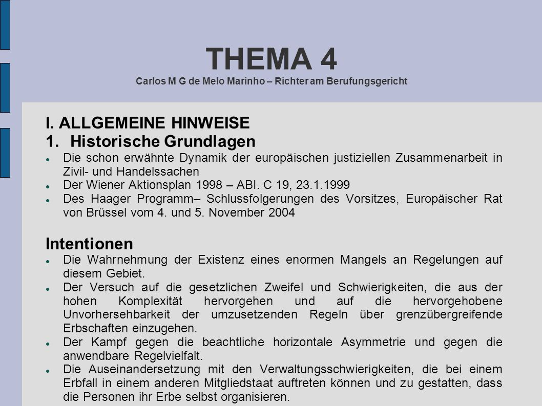 THEMA 4 Carlos M G de Melo Marinho – Richter am Berufungsgericht I. ALLGEMEINE HINWEISE 1.Historische Grundlagen Die schon erwähnte Dynamik der europä
