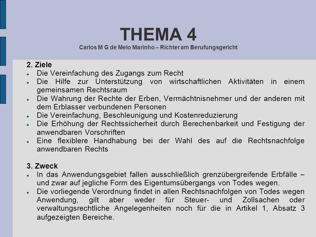 THEMA 4 Carlos M G de Melo Marinho – Richter am Berufungsgericht 2. Ziele Die Vereinfachung des Zugangs zum Recht Die Hilfe zur Unterstützung von wirt