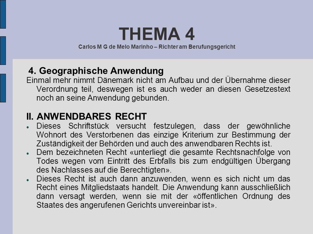 THEMA 4 Carlos M G de Melo Marinho – Richter am Berufungsgericht 4. Geographische Anwendung Einmal mehr nimmt Dänemark nicht am Aufbau und der Übernah