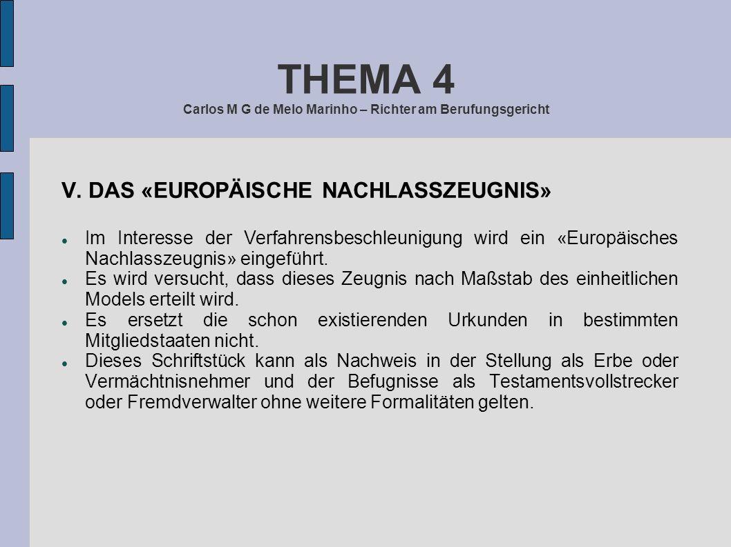 THEMA 4 Carlos M G de Melo Marinho – Richter am Berufungsgericht V. DAS «EUROPÄISCHE NACHLASSZEUGNIS» Im Interesse der Verfahrensbeschleunigung wird e