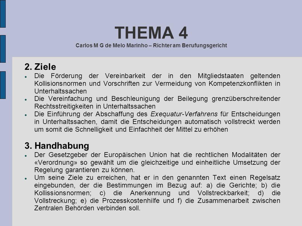 THEMA 4 Carlos M G de Melo Marinho – Richter am Berufungsgericht 2. Ziele Die Förderung der Vereinbarkeit der in den Mitgliedstaaten geltenden Kollisi