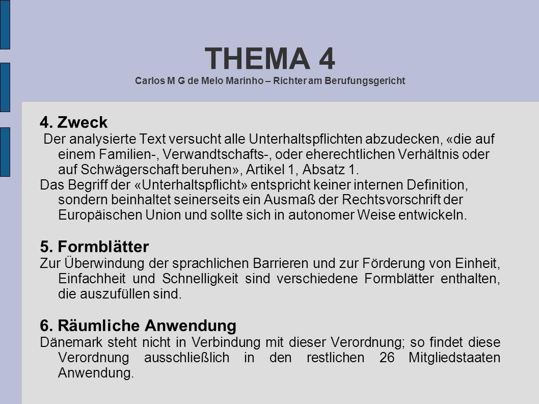 THEMA 4 Carlos M G de Melo Marinho – Richter am Berufungsgericht 4. Zweck Der analysierte Text versucht alle Unterhaltspflichten abzudecken, «die auf