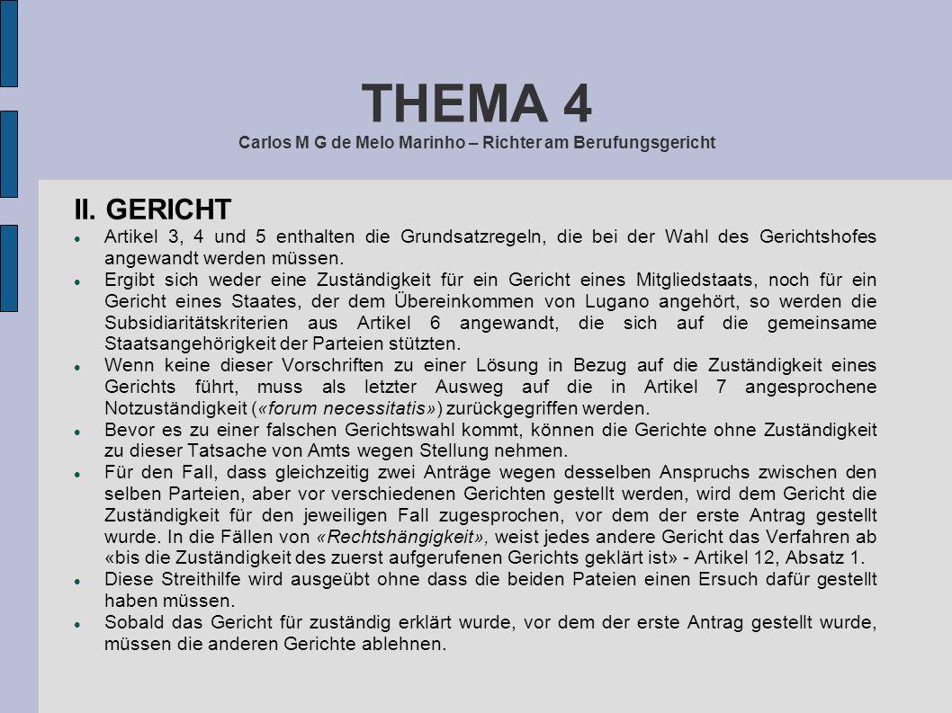THEMA 4 Carlos M G de Melo Marinho – Richter am Berufungsgericht II. GERICHT Artikel 3, 4 und 5 enthalten die Grundsatzregeln, die bei der Wahl des Ge