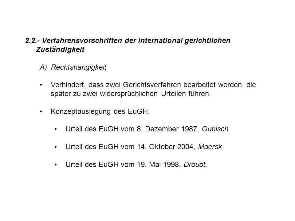 2.2.- Verfahrensvorschriften der international gerichtlichen Zuständigkeit A)Rechtshängigkeit Verhindert, dass zwei Gerichtsverfahren bearbeitet werde