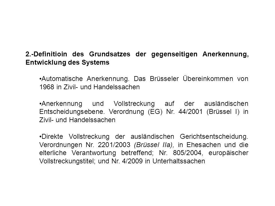 2.-Definitioin des Grundsatzes der gegenseitigen Anerkennung, Entwicklung des Systems Automatische Anerkennung. Das Brüsseler Übereinkommen von 1968 i