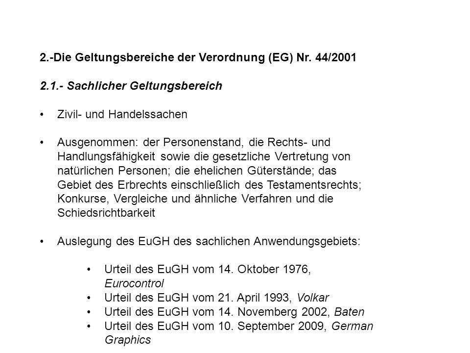 2.-Die Geltungsbereiche der Verordnung (EG) Nr. 44/2001 2.1.- Sachlicher Geltungsbereich Zivil- und Handelssachen Ausgenommen: der Personenstand, die