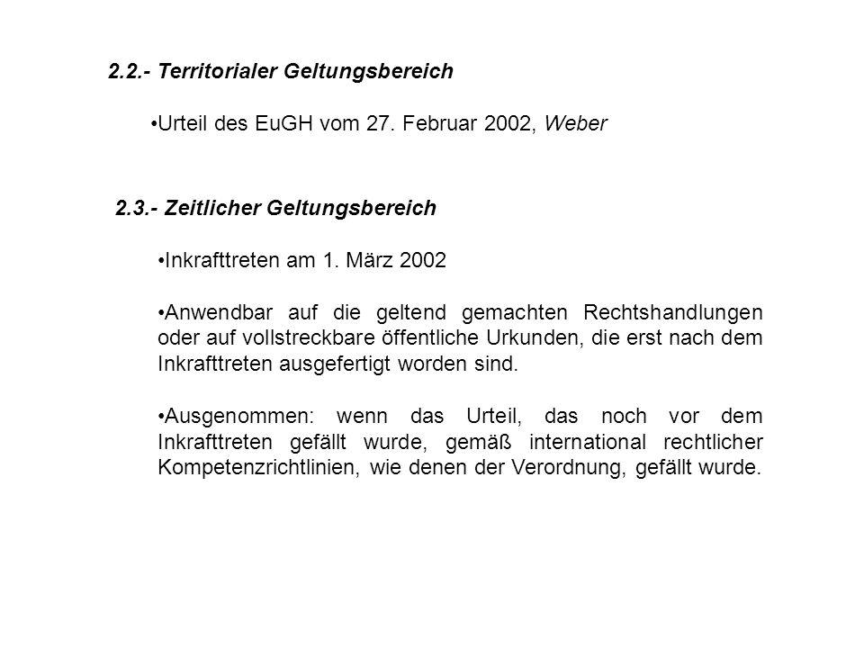 2.2.- Territorialer Geltungsbereich Urteil des EuGH vom 27. Februar 2002, Weber 2.3.- Zeitlicher Geltungsbereich Inkrafttreten am 1. März 2002 Anwendb