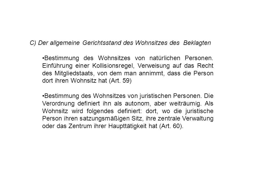 C) Der allgemeine Gerichtsstand des Wohnsitzes des Beklagten Bestimmung des Wohnsitzes von natürlichen Personen. Einführung einer Kollisionsregel, Ver