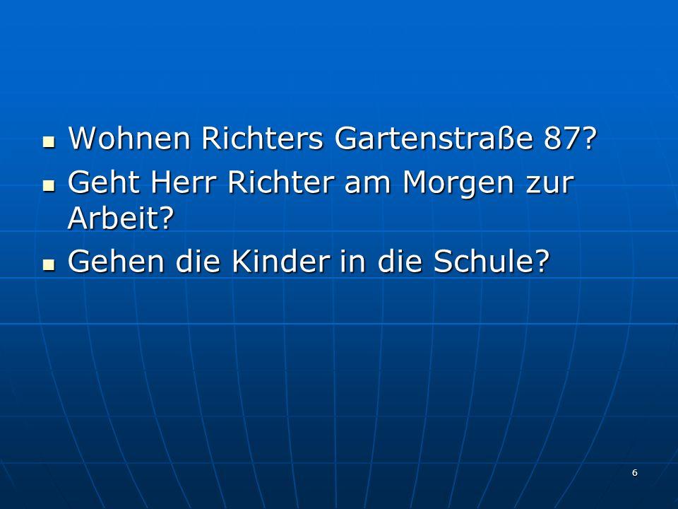 6 Wohnen Richters Gartenstraße 87? Wohnen Richters Gartenstraße 87? Geht Herr Richter am Morgen zur Arbeit? Geht Herr Richter am Morgen zur Arbeit? Ge