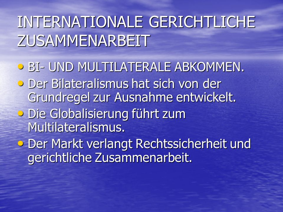INTERNATIONALE GERICHTLICHE ZUSAMMENARBEIT BI- UND MULTILATERALE ABKOMMEN.