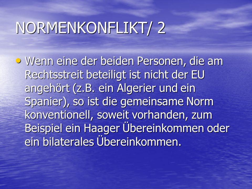 NORMENKONFLIKT/ 2 Wenn eine der beiden Personen, die am Rechtsstreit beteiligt ist nicht der EU angehört (z.B.