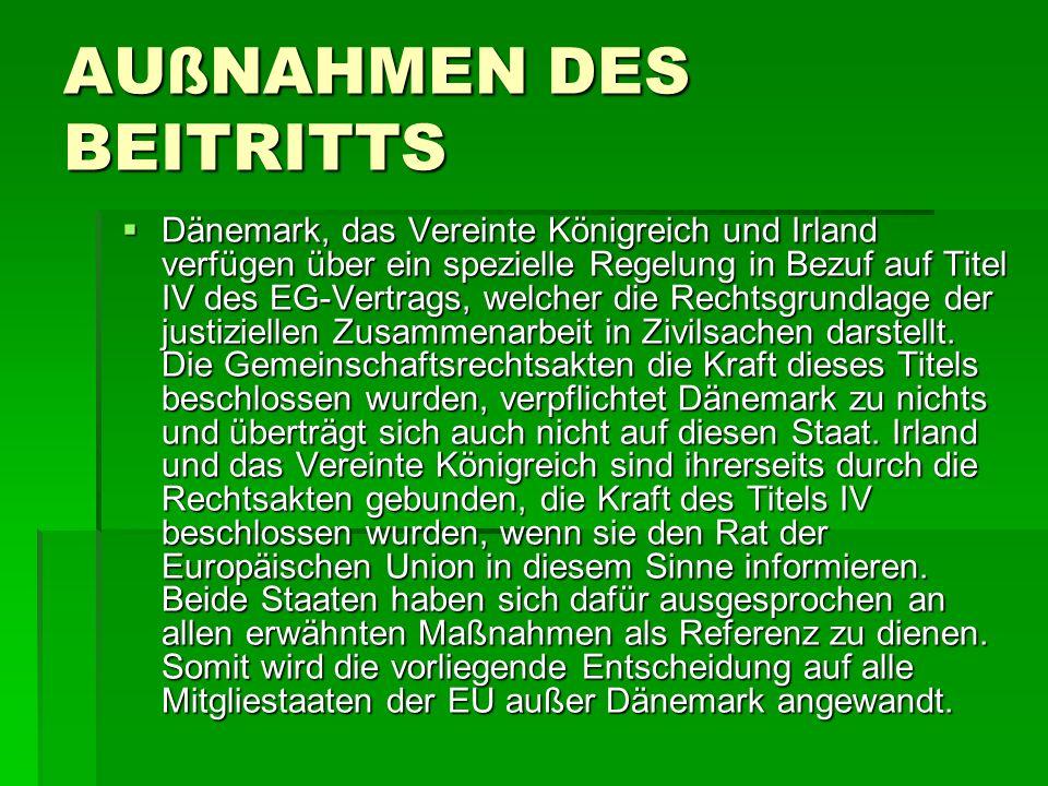 AUßNAHMEN DES BEITRITTS Dänemark, das Vereinte Königreich und Irland verfügen über ein spezielle Regelung in Bezuf auf Titel IV des EG-Vertrags, welcher die Rechtsgrundlage der justiziellen Zusammenarbeit in Zivilsachen darstellt.