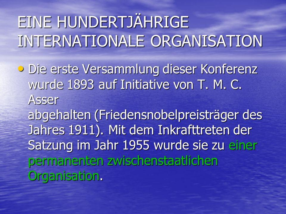 EINE HUNDERTJÄHRIGE INTERNATIONALE ORGANISATION Die erste Versammlung dieser Konferenz wurde 1893 auf Initiative von T.