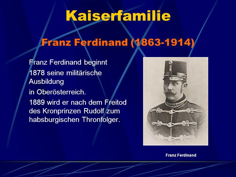 Kaiserfamilie Franz Ferdinand beginnt 1878 seine militärische Ausbildung in Oberösterreich. 1889 wird er nach dem Freitod des Kronprinzen Rudolf zum h