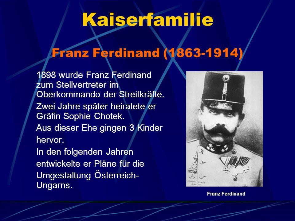 Kaiserfamilie 1898 wurde Franz Ferdinand zum Stellvertreter im Oberkommando der Streitkräfte. Zwei Jahre später heiratete er Gräfin Sophie Chotek. Aus