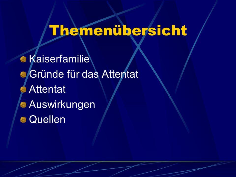 Themenübersicht Kaiserfamilie Gründe für das Attentat Attentat Auswirkungen Quellen