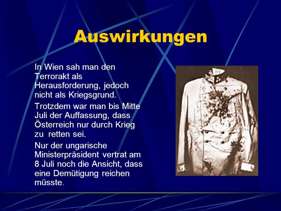 Auswirkungen In Wien sah man den Terrorakt als Herausforderung, jedoch nicht als Kriegsgrund. Trotzdem war man bis Mitte Juli der Auffassung, dass Öst