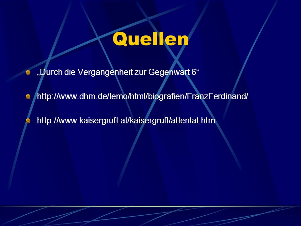 Quellen Durch die Vergangenheit zur Gegenwart 6 http://www.dhm.de/lemo/html/biografien/FranzFerdinand/ http://www.kaisergruft.at/kaisergruft/attentat.