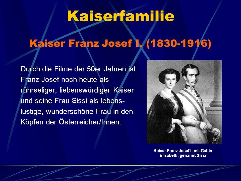 Kaiserfamilie Durch die Filme der 50er Jahren ist Franz Josef noch heute als rührseliger, liebenswürdiger Kaiser und seine Frau Sissi als lebens- lust