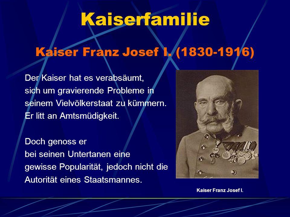 Kaiserfamilie Der Kaiser hat es verabsäumt, sich um gravierende Probleme in seinem Vielvölkerstaat zu kümmern. Er litt an Amtsmüdigkeit. Doch genoss e