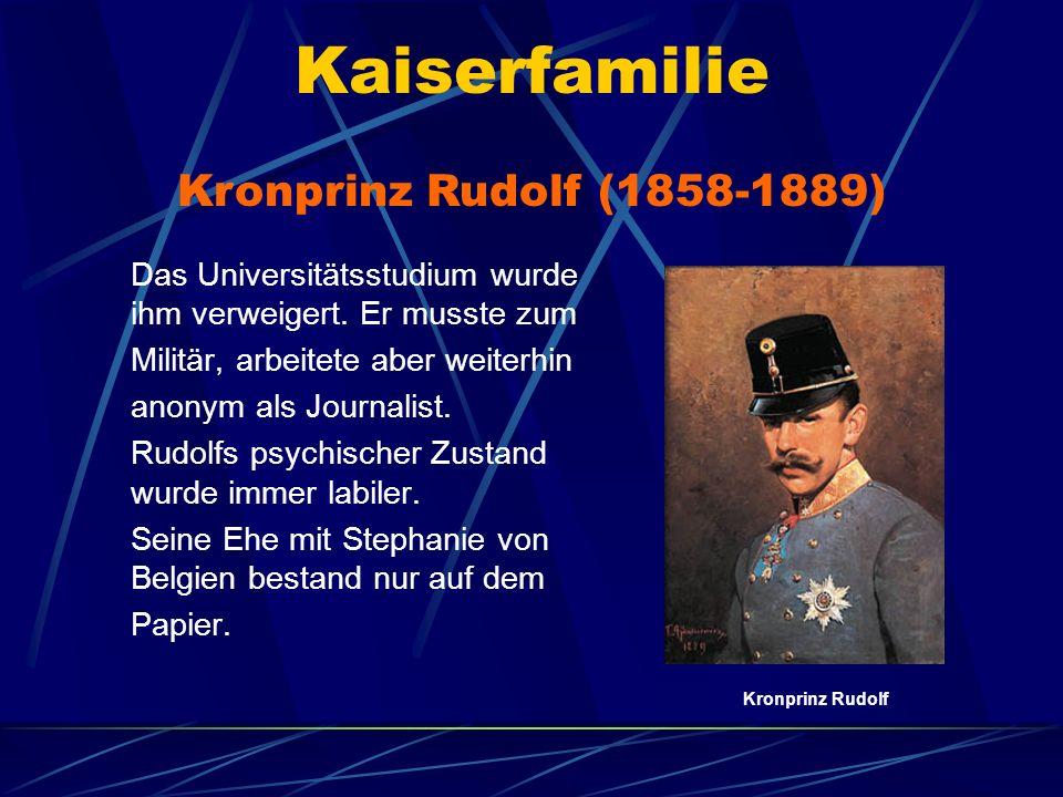 Kaiserfamilie Das Universitätsstudium wurde ihm verweigert. Er musste zum Militär, arbeitete aber weiterhin anonym als Journalist. Rudolfs psychischer