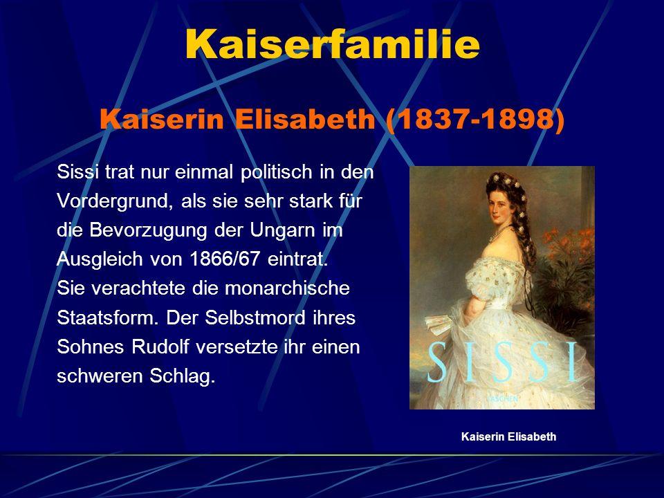 Kaiserfamilie Sissi trat nur einmal politisch in den Vordergrund, als sie sehr stark für die Bevorzugung der Ungarn im Ausgleich von 1866/67 eintrat.