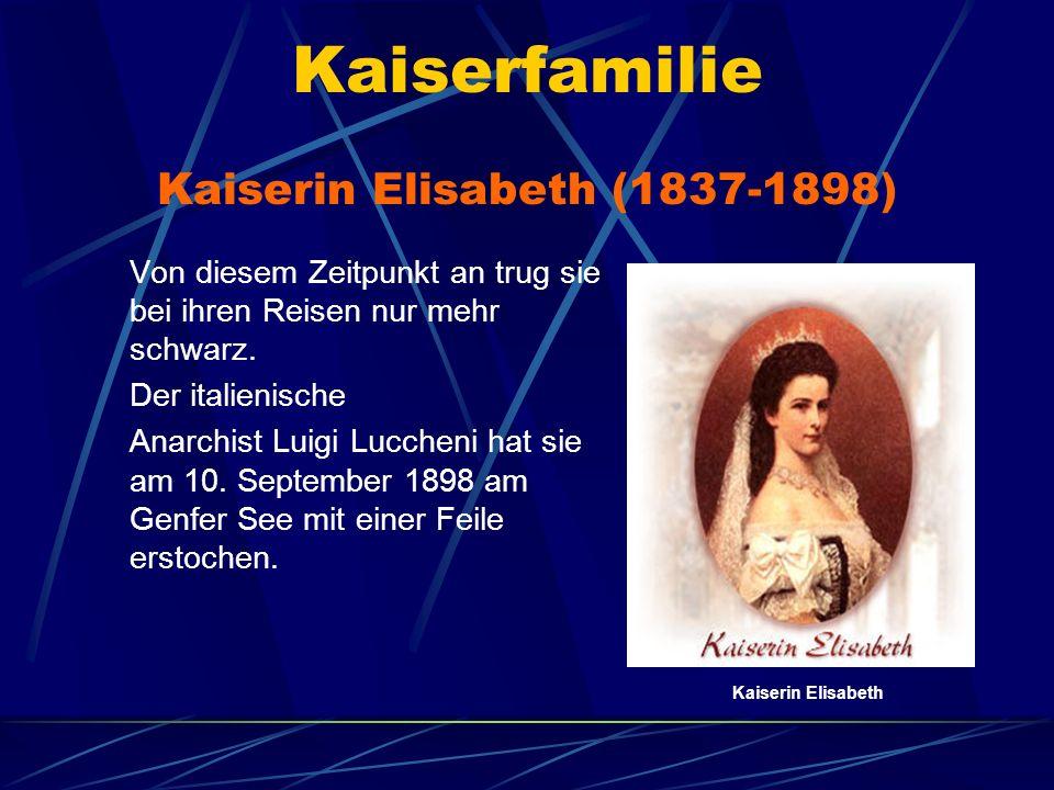 Kaiserfamilie Von diesem Zeitpunkt an trug sie bei ihren Reisen nur mehr schwarz. Der italienische Anarchist Luigi Luccheni hat sie am 10. September 1