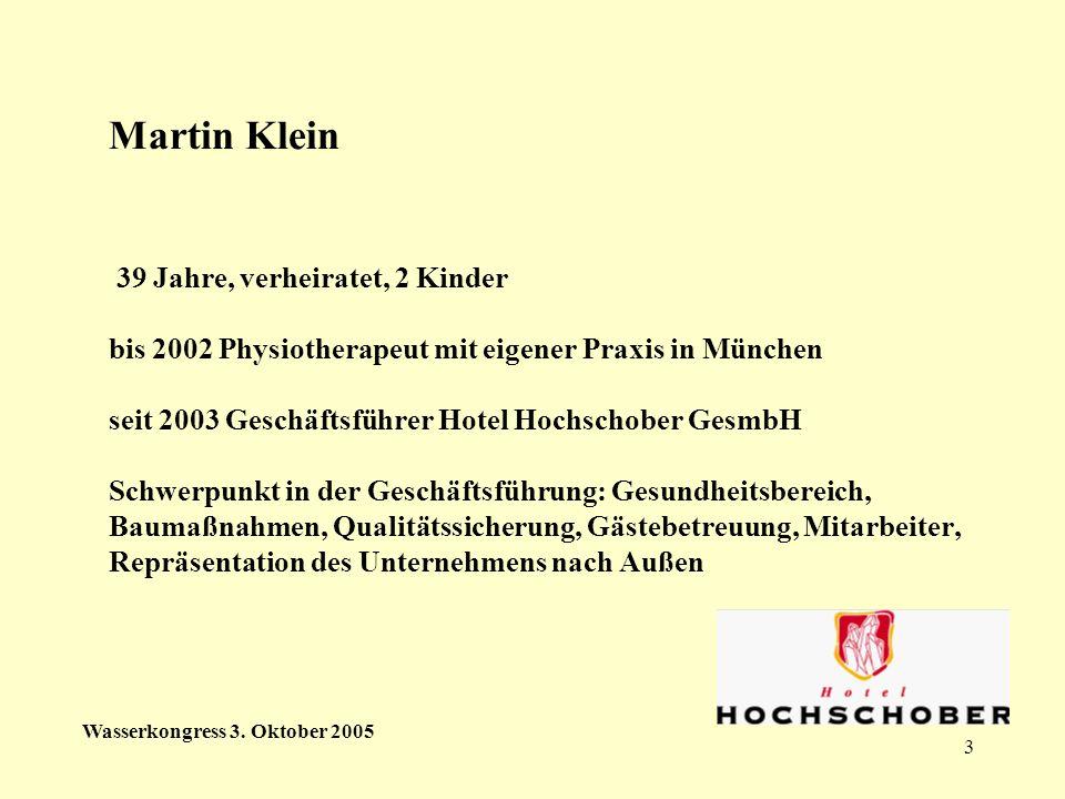 3 Martin Klein 39 Jahre, verheiratet, 2 Kinder bis 2002 Physiotherapeut mit eigener Praxis in München seit 2003 Geschäftsführer Hotel Hochschober GesmbH Schwerpunkt in der Geschäftsführung: Gesundheitsbereich, Baumaßnahmen, Qualitätssicherung, Gästebetreuung, Mitarbeiter, Repräsentation des Unternehmens nach Außen Wasserkongress 3.