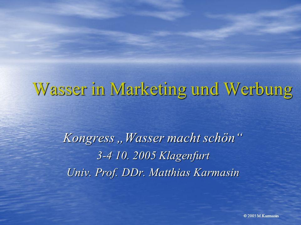 © 2005 M.Karmasin Wasser in Marketing und Werbung Kongress Wasser macht schön 3-4 10. 2005 Klagenfurt Univ. Prof. DDr. Matthias Karmasin