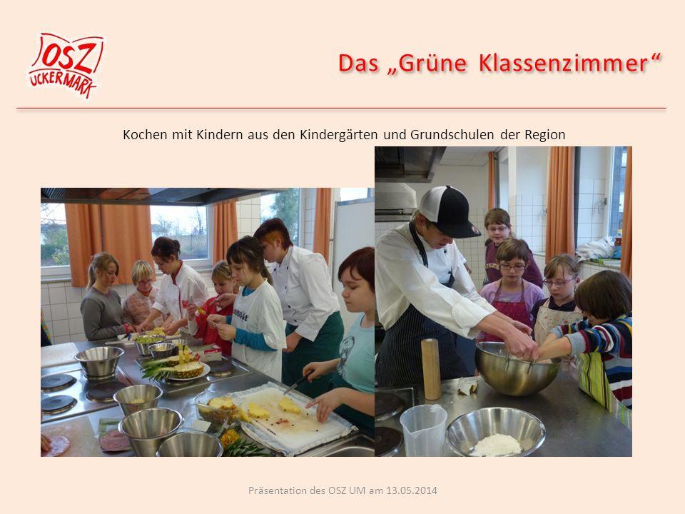 Das Grüne Klassenzimmer Kochen mit Kindern aus den Kindergärten und Grundschulen der Region Präsentation des OSZ UM am 13.05.2014