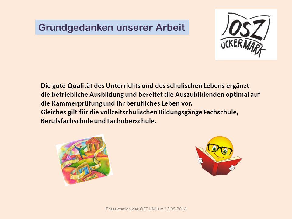 Präsentation des OSZ UM am 13.05.2014 Grundgedanken unserer Arbeit Die drei Abteilungen des Oberstufenzentrums Uckermark arbeiten selbständig unter der Leitung der Abteilungsleiter.