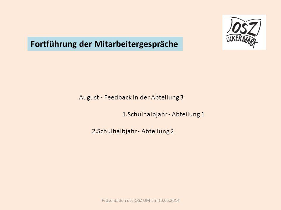 Präsentation des OSZ UM am 13.05.2014 Fortführung der Mitarbeitergespräche August - Feedback in der Abteilung 3 1.Schulhalbjahr - Abteilung 1 2.Schulhalbjahr - Abteilung 2
