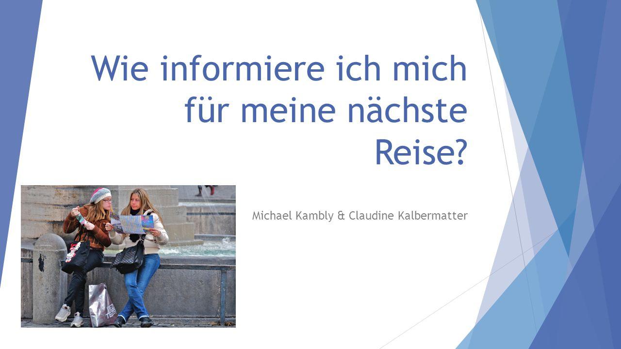 Wie informiere ich mich für meine nächste Reise Michael Kambly & Claudine Kalbermatter