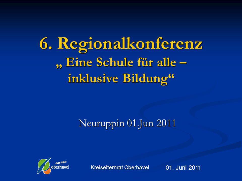 Kreiselternrat Oberhavel 6. Regionalkonferenz Eine Schule für alle – inklusive Bildung Neuruppin 01.Jun 2011 01. Juni 2011