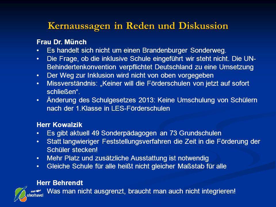 Kernaussagen in Reden und Diskussion Frau Dr. Münch Es handelt sich nicht um einen Brandenburger Sonderweg. Die Frage, ob die inklusive Schule eingefü