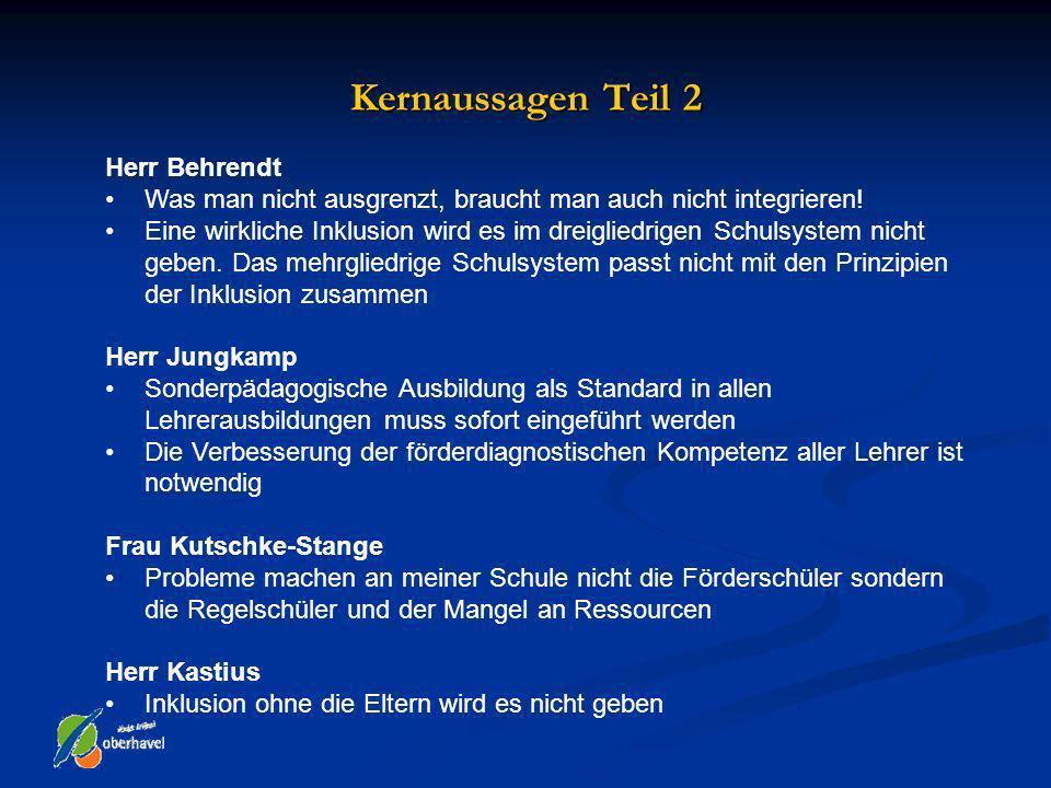 Kernaussagen Teil 2 Herr Behrendt Was man nicht ausgrenzt, braucht man auch nicht integrieren! Eine wirkliche Inklusion wird es im dreigliedrigen Schu