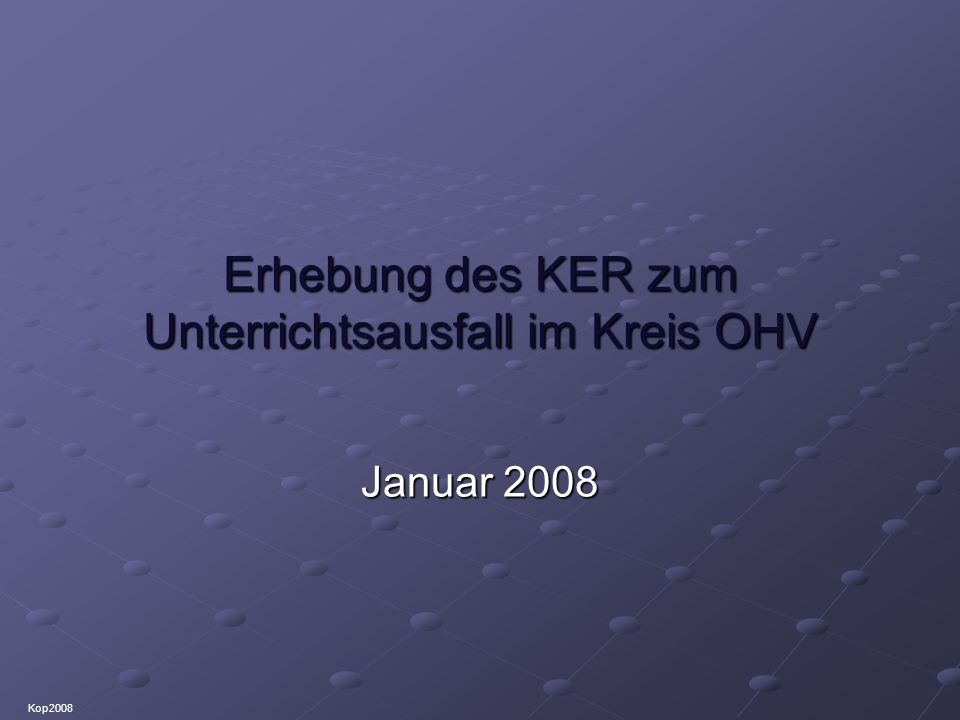 Erhebung des KER zum Unterrichtsausfall im Kreis OHV Januar 2008 Kop2008