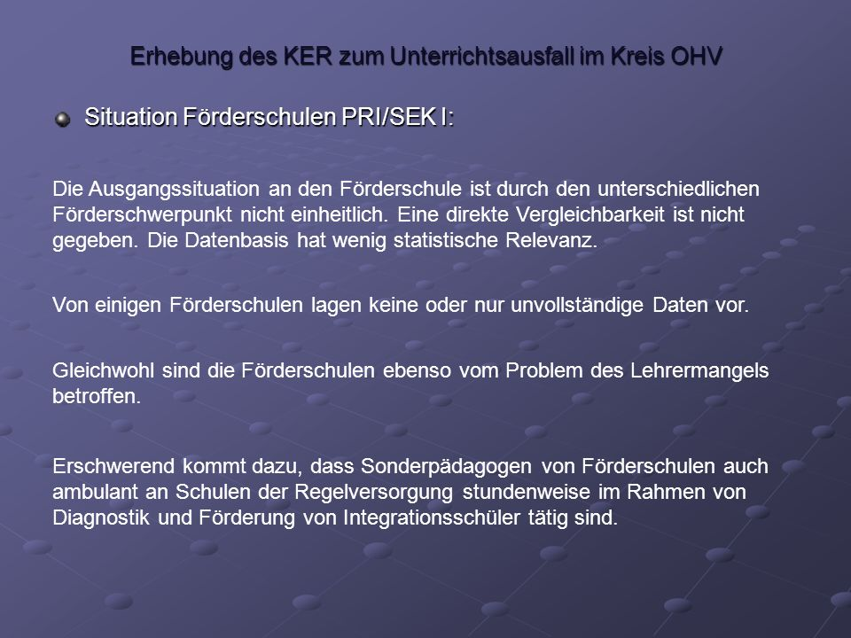 Erhebung des KER zum Unterrichtsausfall im Kreis OHV Situation Förderschulen PRI/SEK I: Die Ausgangssituation an den Förderschule ist durch den unterschiedlichen Förderschwerpunkt nicht einheitlich.