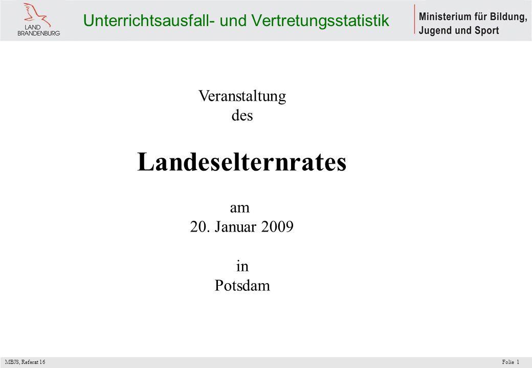MBJS, Referat 16 Folie1 Unterrichtsausfall- und Vertretungsstatistik Veranstaltung des Landeselternrates am 20. Januar 2009 in Potsdam