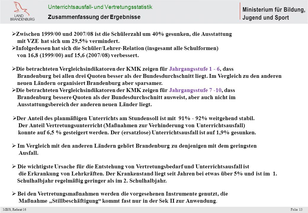 MBJS, Referat 16 Folie13 Unterrichtsausfall- und Vertretungsstatistik Zusammenfassung der Ergebnisse Zwischen 1999/00 und 2007/08 ist die Schülerzahl