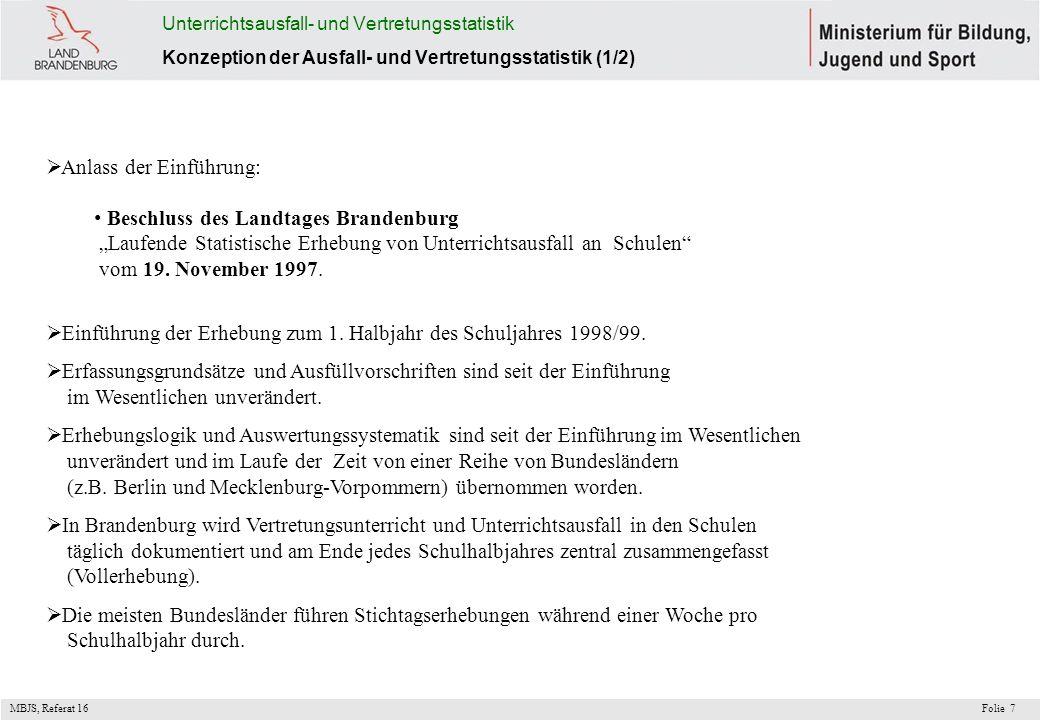 MBJS, Referat 16 Folie7 Unterrichtsausfall- und Vertretungsstatistik Konzeption der Ausfall- und Vertretungsstatistik (1/2) Anlass der Einführung: Bes