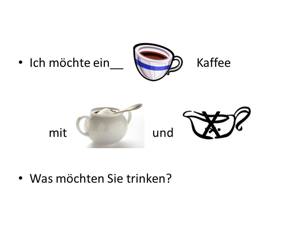 Ich möchte ein__ Kaffee mit und X Was möchten Sie trinken?